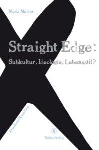 Straight Edge - Subkultur, Ideologie, Lebensstil